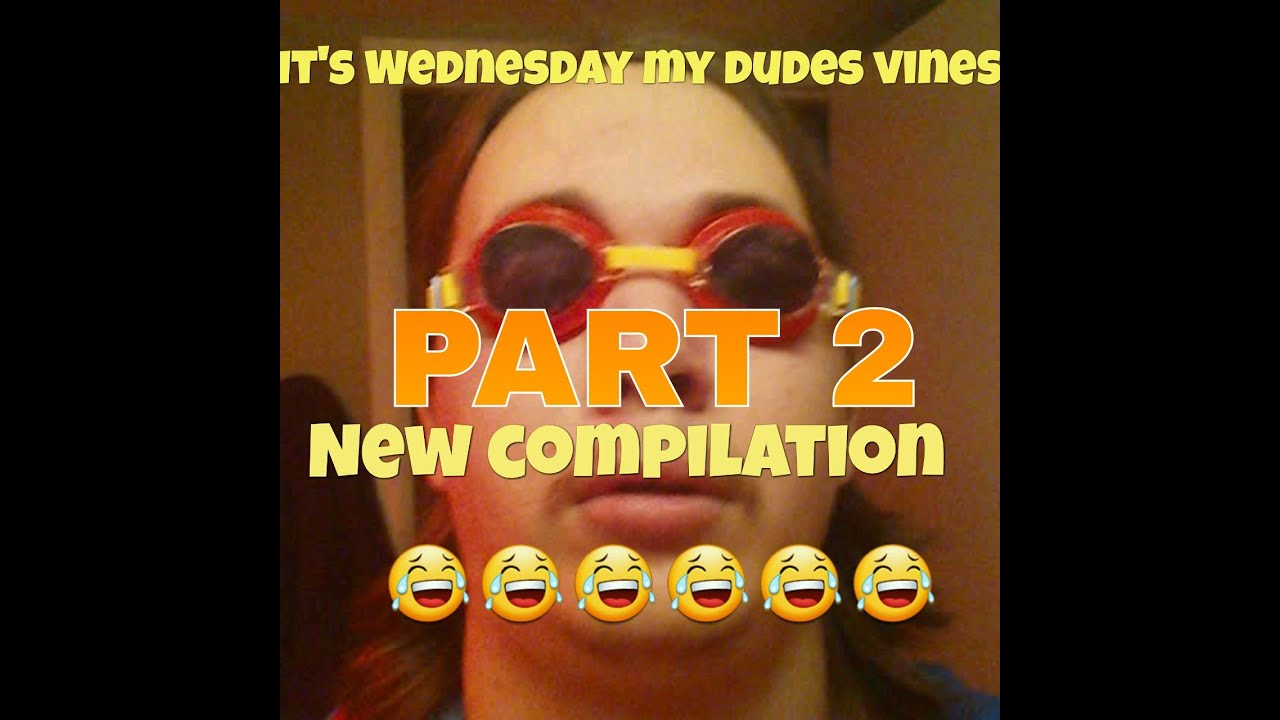 compilation my s wednesday it dudes